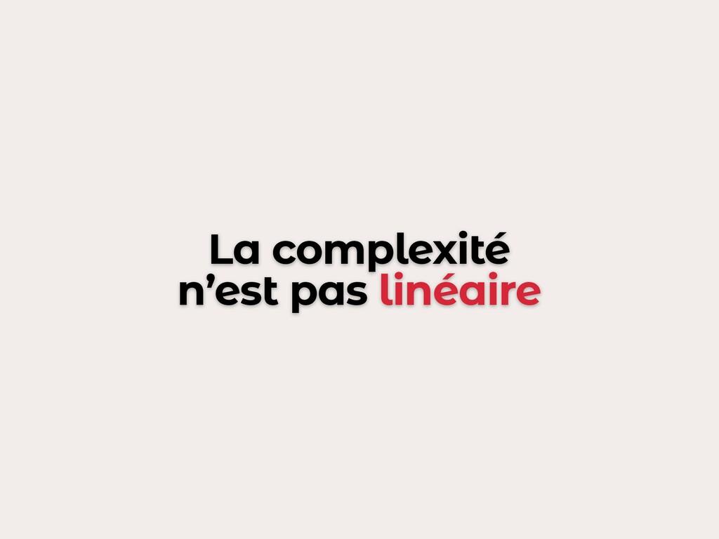La complexité n'est pas linéaire