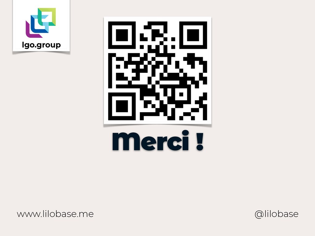 www.lilobase.me Merci ! @lilobase lgo.group