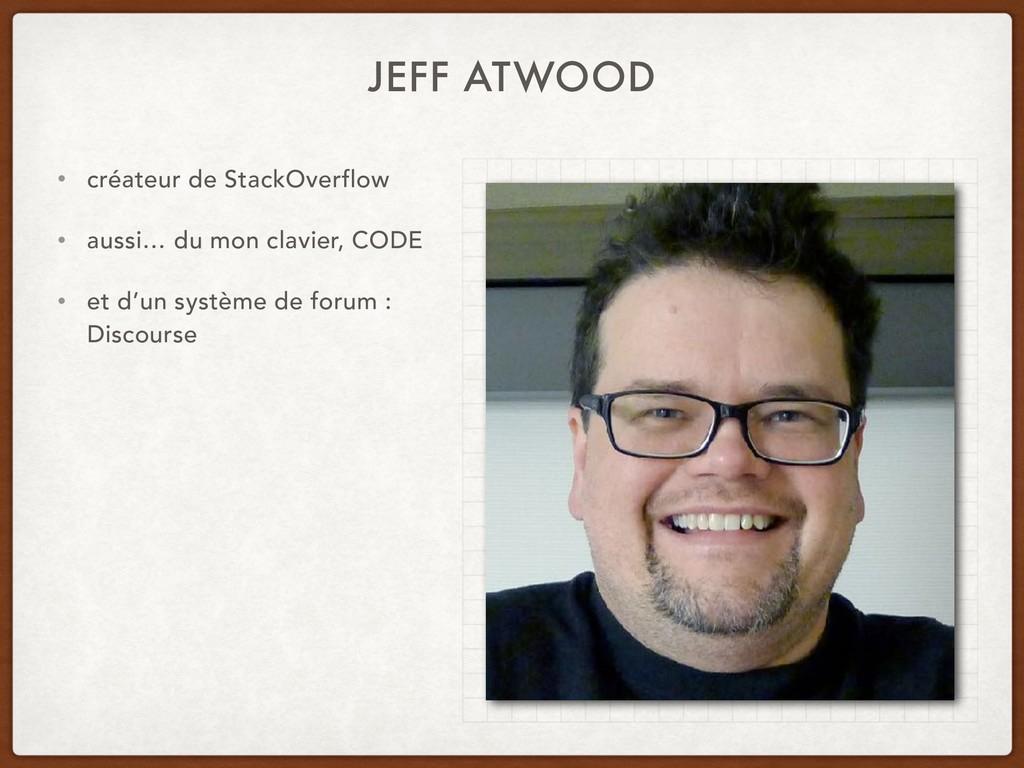 JEFF ATWOOD • créateur de StackOverflow • aussi...