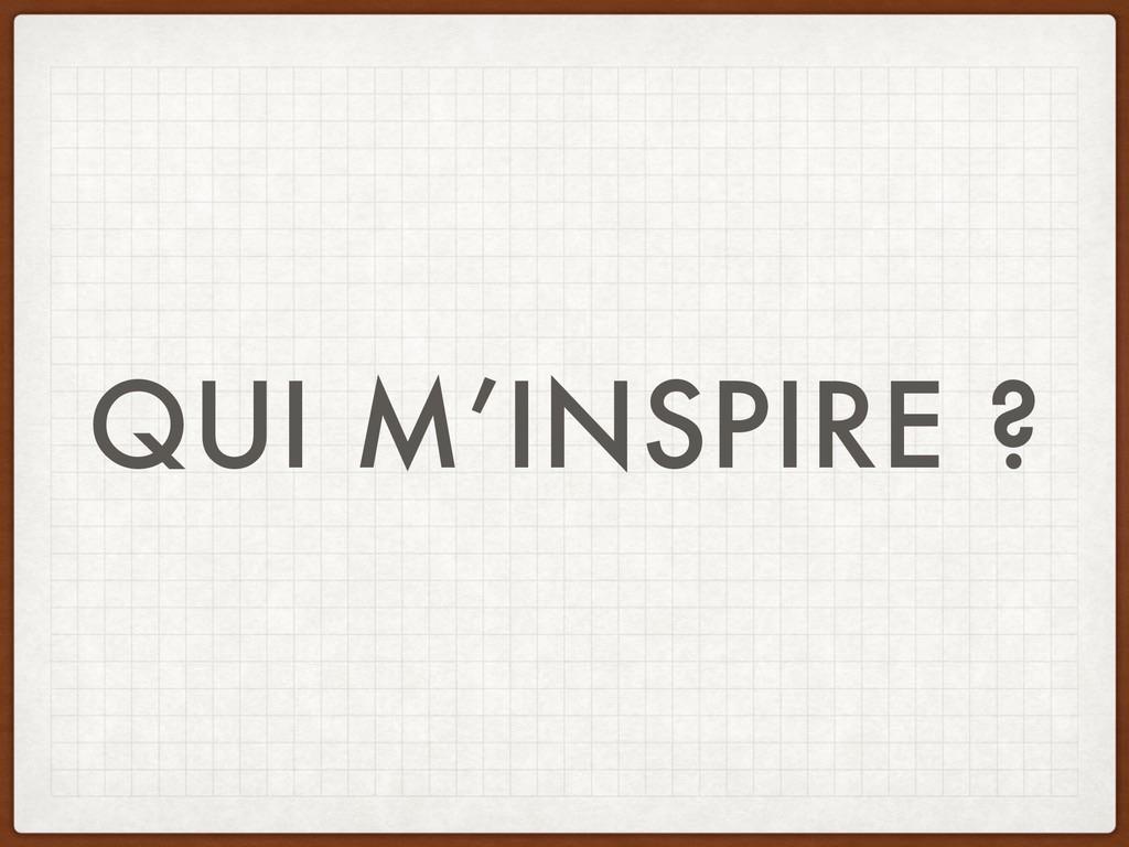 QUI M'INSPIRE ?