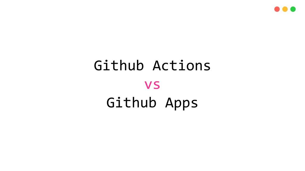 Github Actions vs Github Apps
