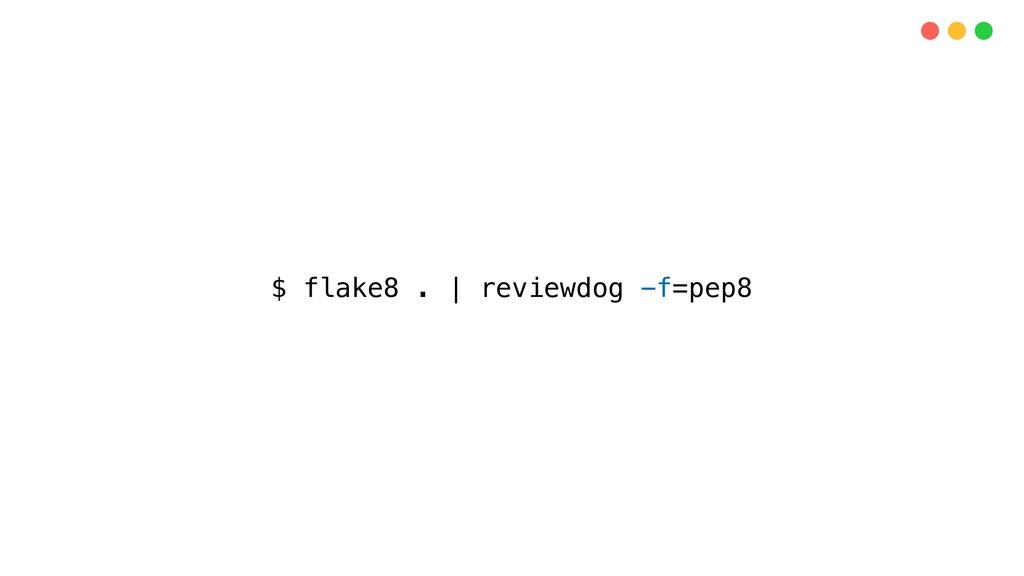 $ flake8 .   reviewdog -f=pep8
