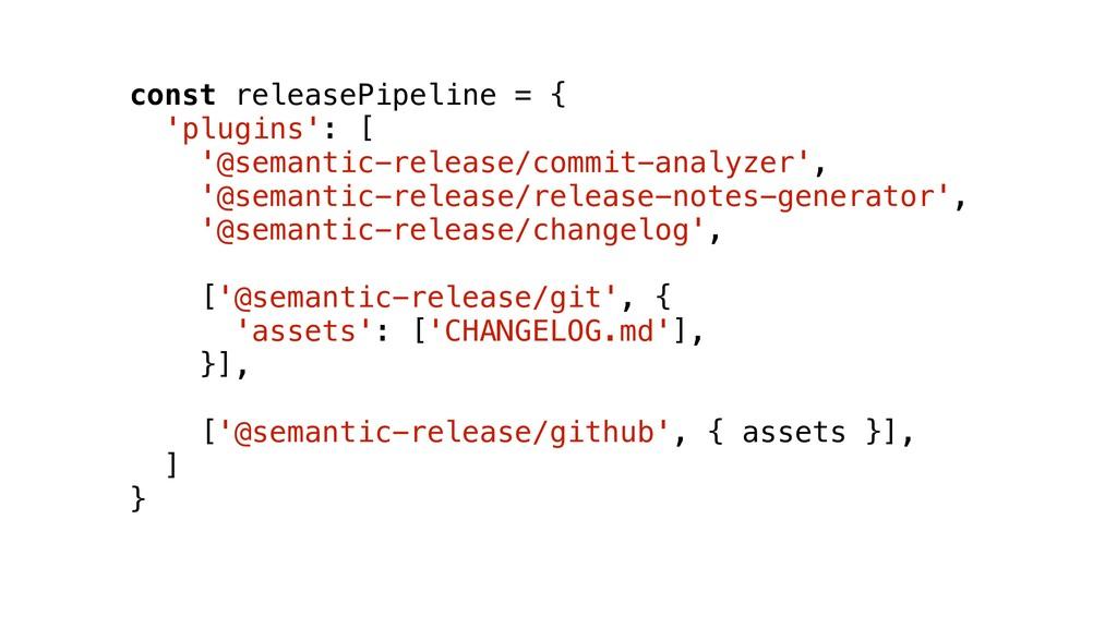 const releasePipeline = { 'plugins': [ '@semant...