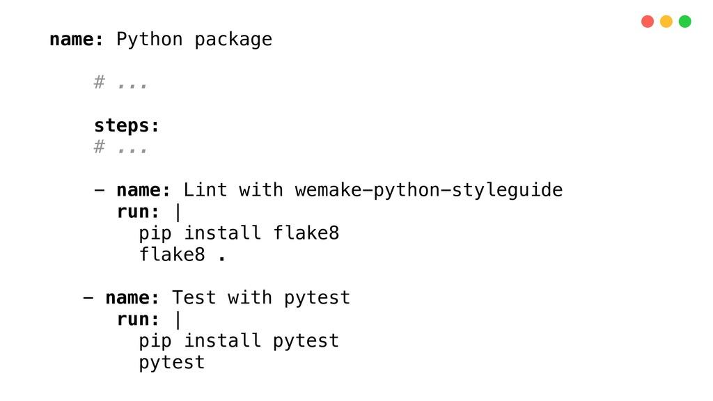 name: Python package # ... steps: # ... - name:...