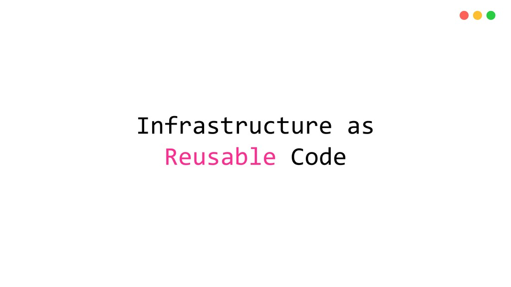 Infrastructure as Reusable Code