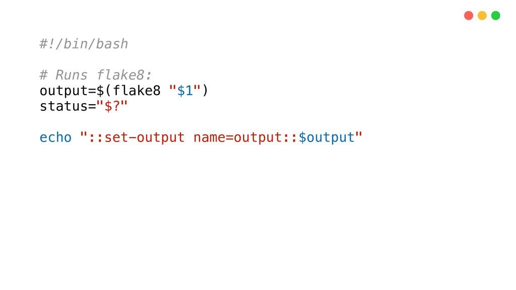 "#!/bin/bash # Runs flake8: output=$(flake8 ""$1""..."