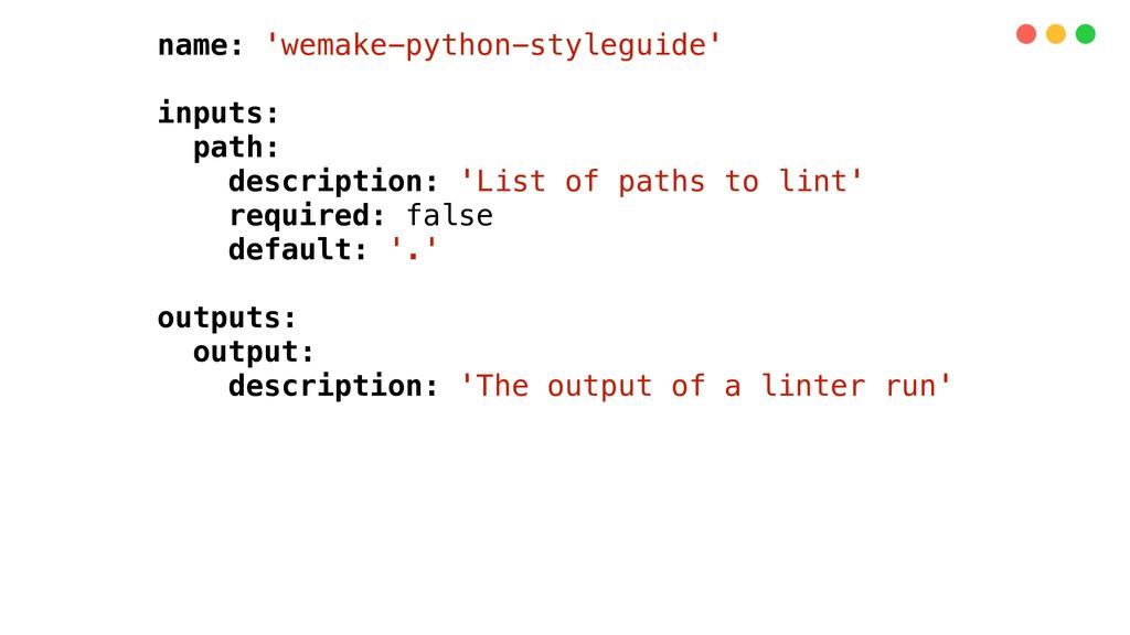 name: 'wemake-python-styleguide' inputs: path: ...