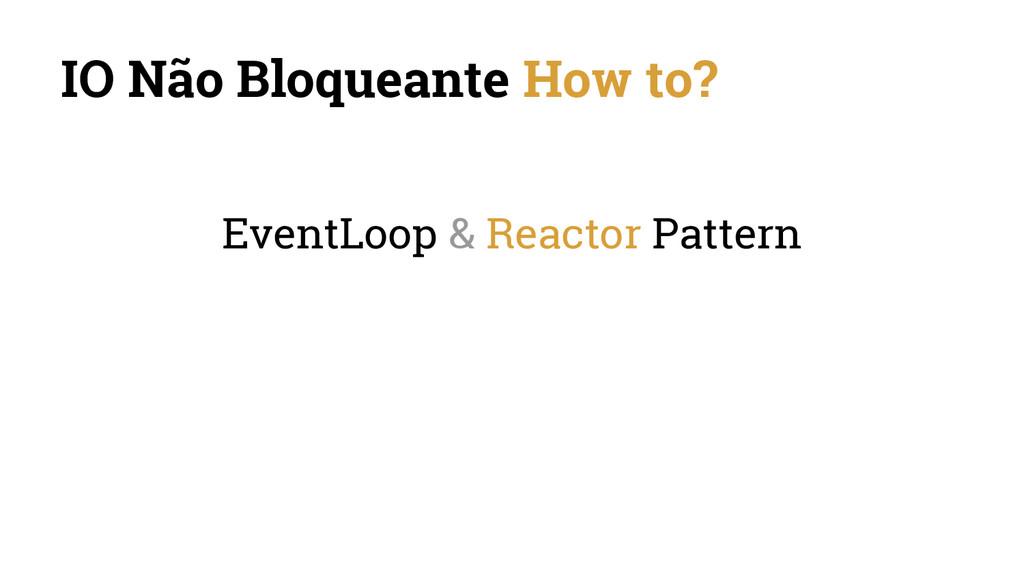 IO Não Bloqueante How to? EventLoop & Reactor P...