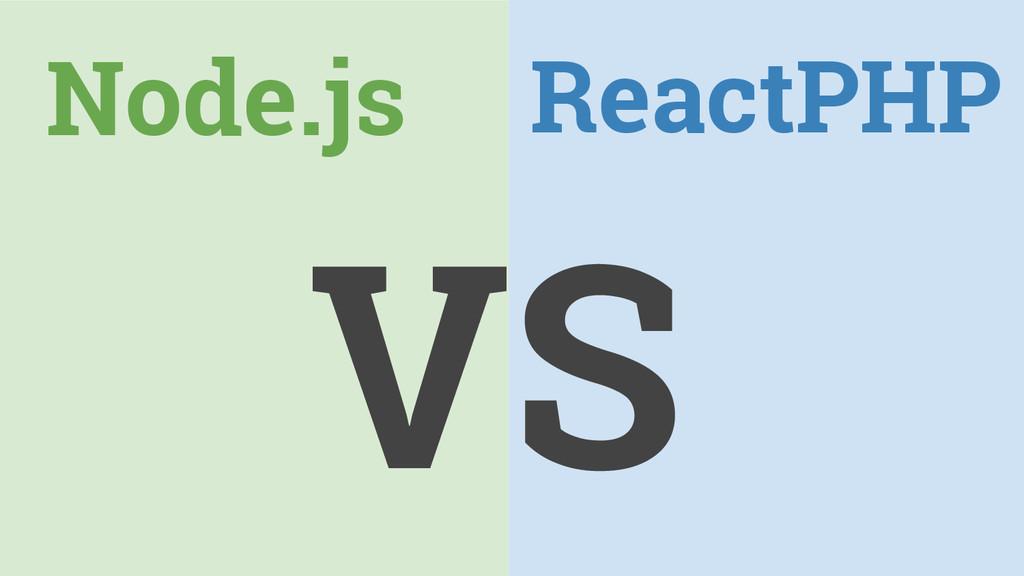 Node.js ReactPHP VS