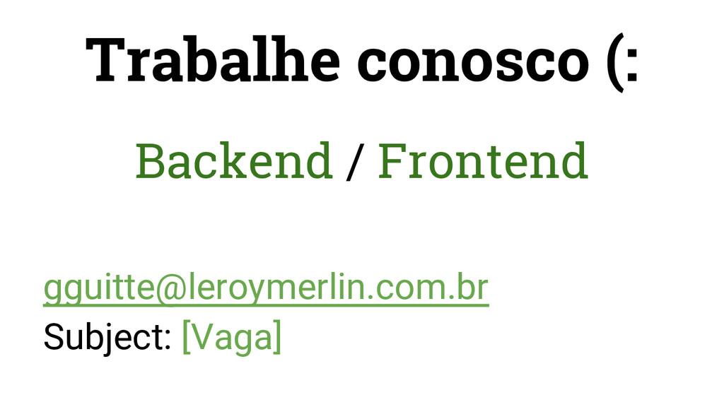 Trabalhe conosco (: Backend / Frontend gguitte@...