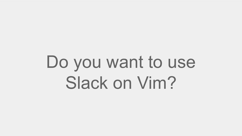 Do you want to use Slack on Vim?