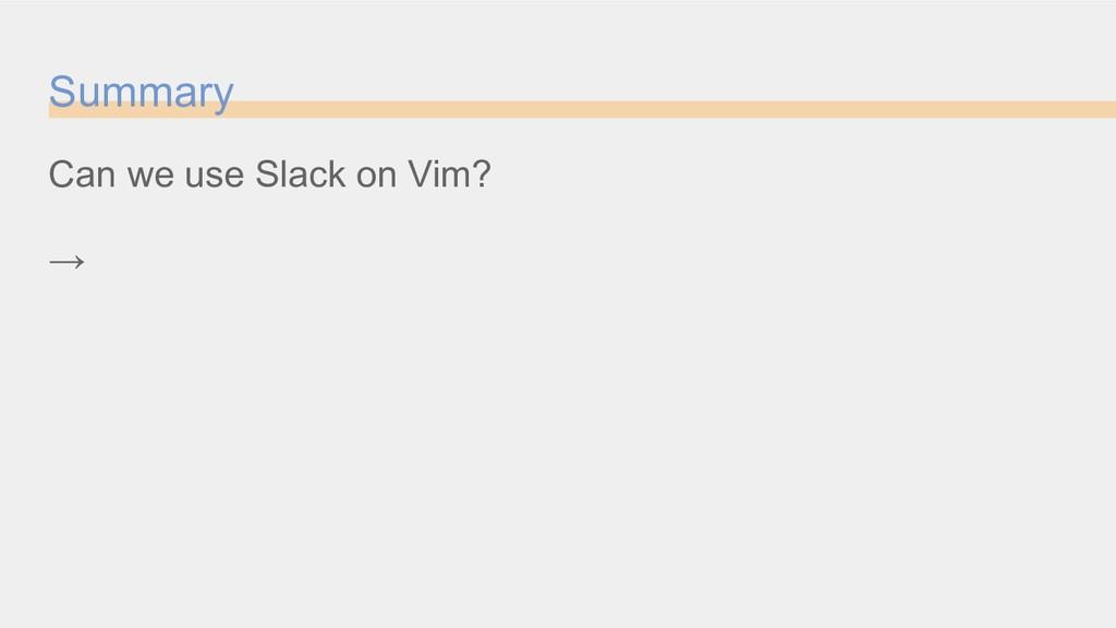 Summary Can we use Slack on Vim? →