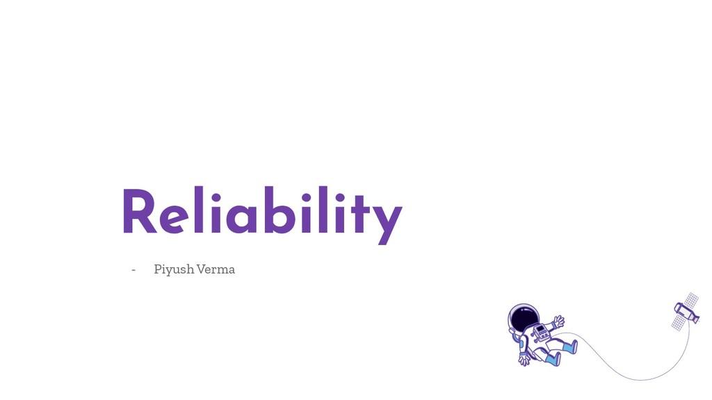 Reliability - Piyush Verma
