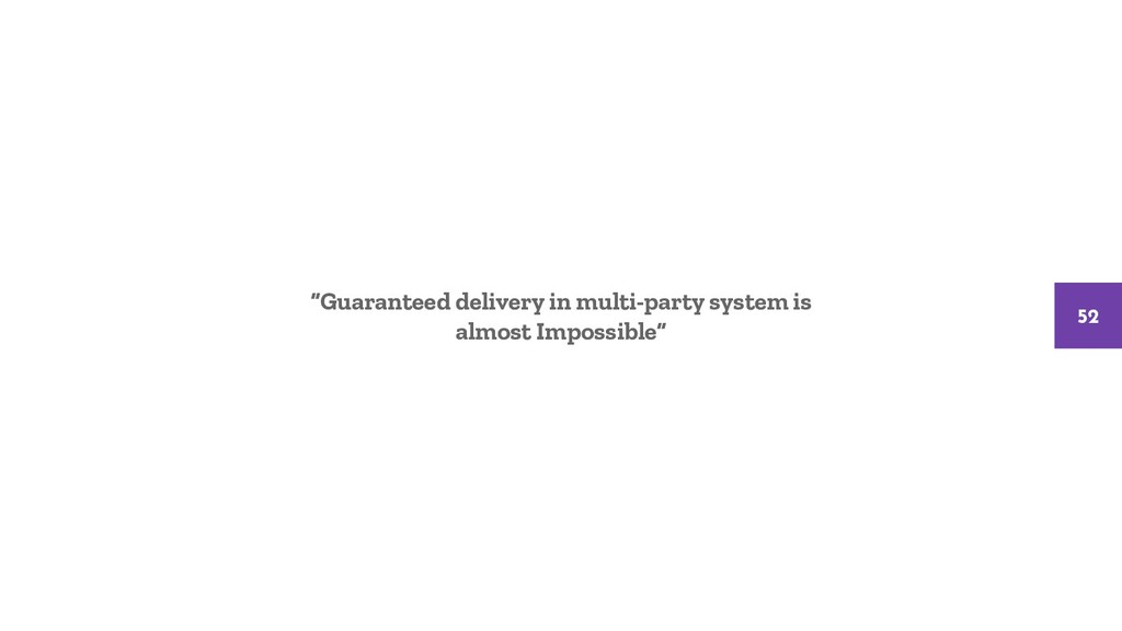 """Guaranteed delivery in multi-party system is a..."