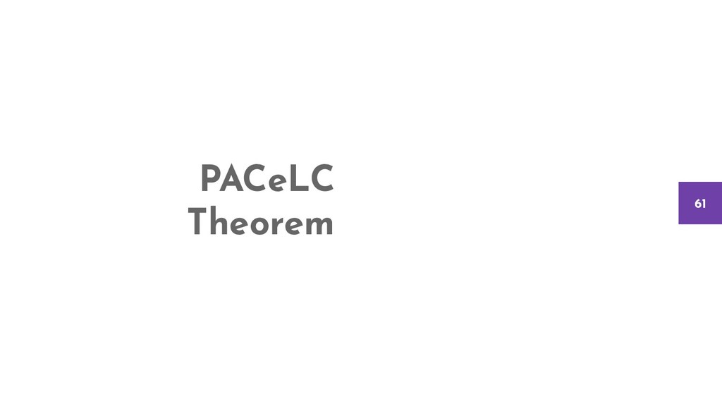 PACeLC Theorem 61
