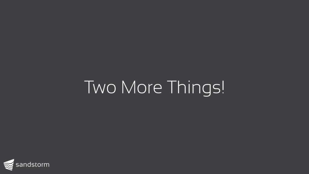 Two More Things!