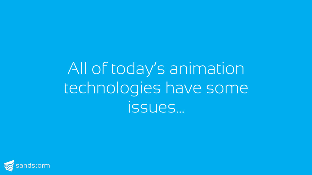All of today's animation technologies have some...