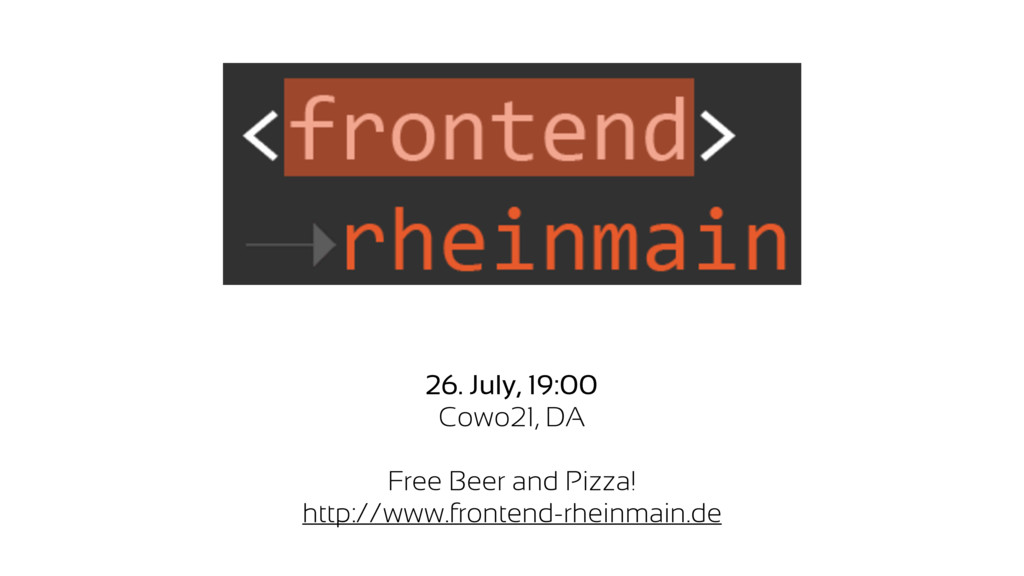 26. July, 19:00 Cowo21, DA Free Beer and Pizza!...