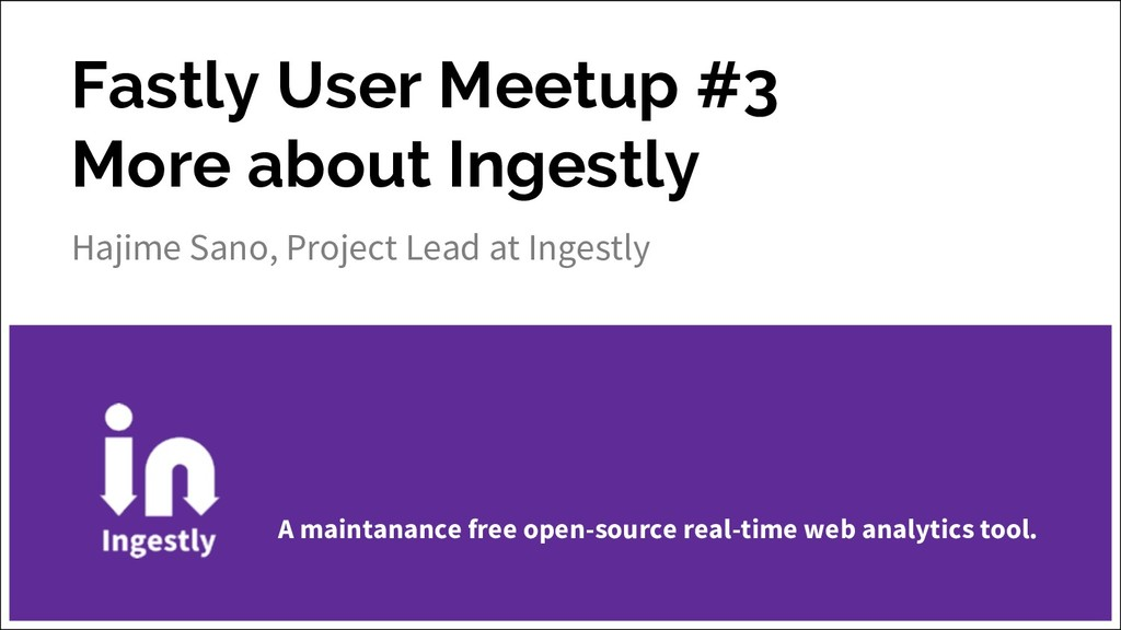 Fastly User Meetup #3 More about Ingestly Hajim...