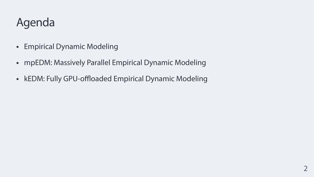 Agenda • Empirical Dynamic Modeling   • mpEDM: ...