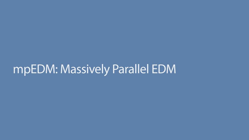 mpEDM: Massively Parallel EDM
