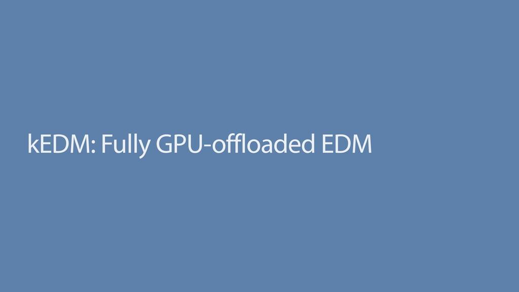 kEDM: Fully GPU-offloaded EDM
