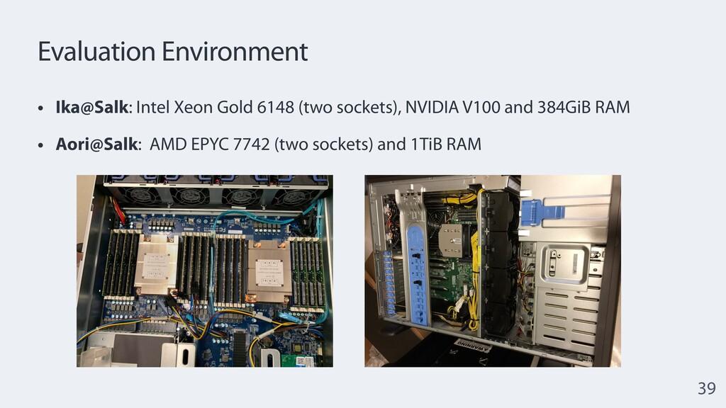 Evaluation Environment • Ika@Salk: Intel Xeon G...