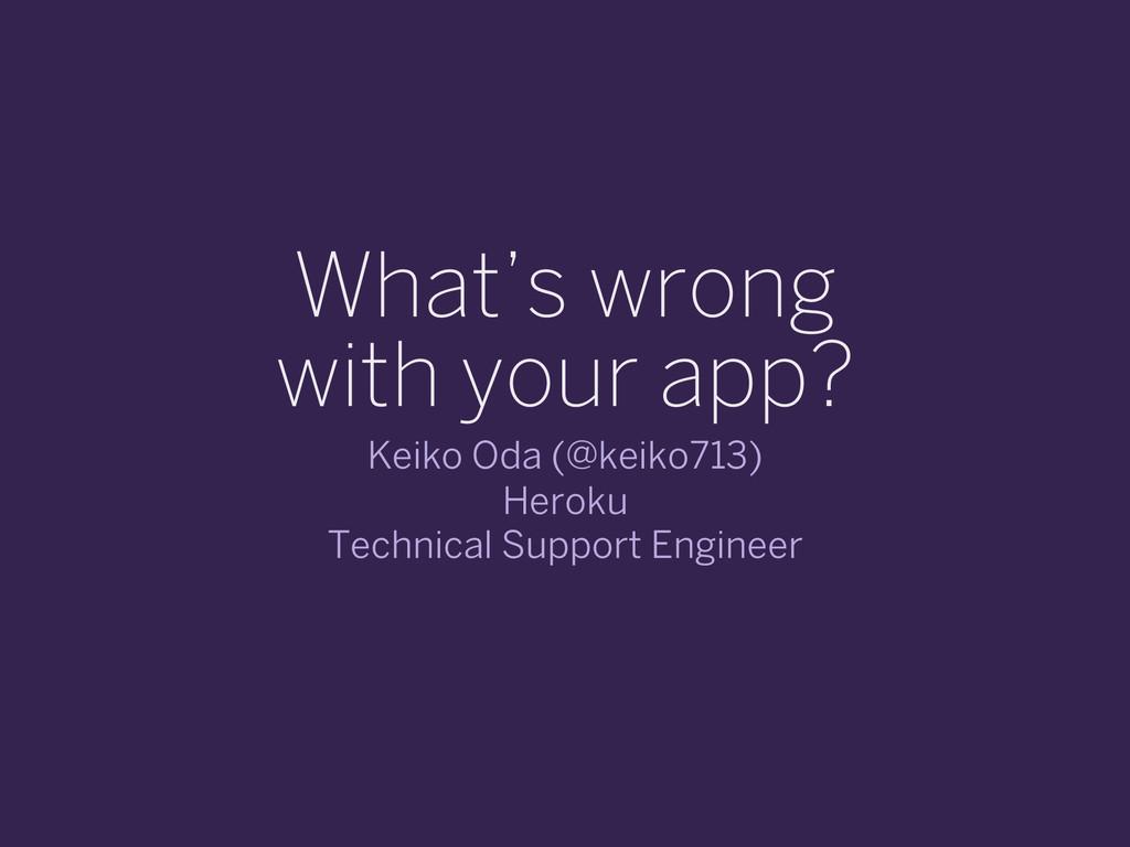 What's wrong with your app? Keiko Oda (@keiko71...