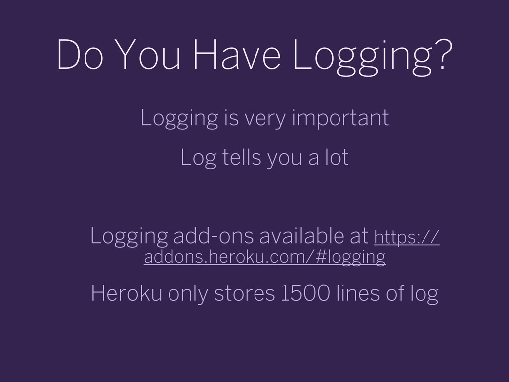Do You Have Logging? Logging is very important ...
