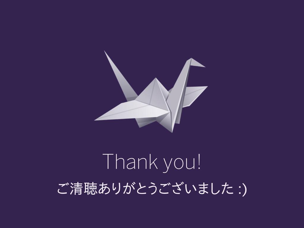 Thank you! ご清聴ありがとうございました :)
