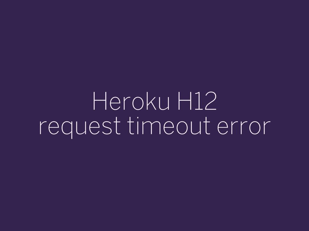 Heroku H12 request timeout error