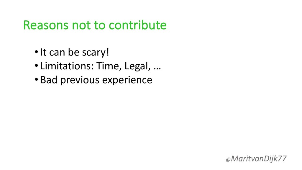 Reasons not to contribute •It can be scary! •Li...