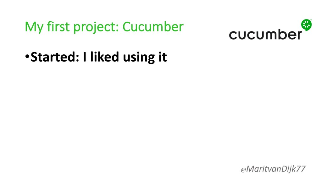 My first project: Cucumber •Started: I liked us...