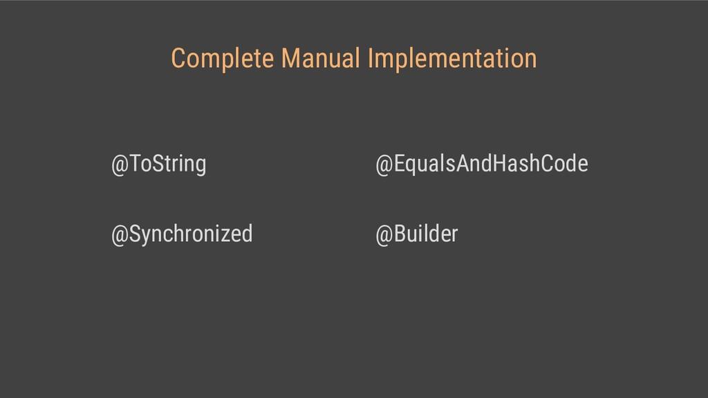 Complete Manual Implementation @ToString @Equal...