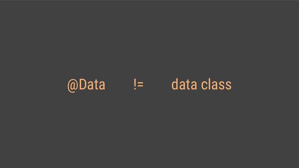@Data != data class