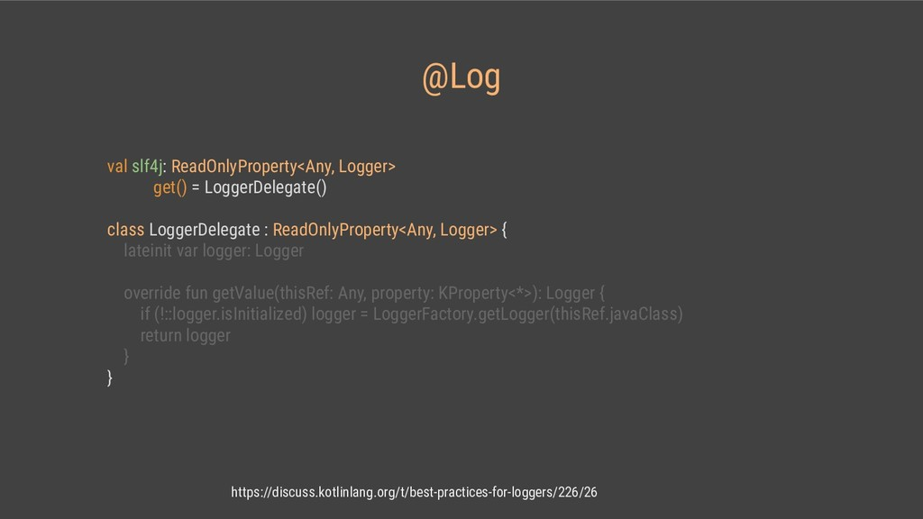 @Log val slf4j: ReadOnlyProperty<Any, Logger> g...