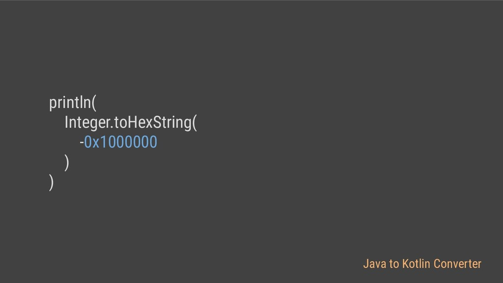 println( Integer.toHexString( -0x1000000 ) ) Ja...