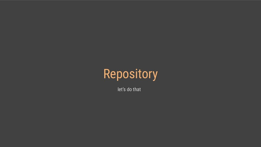 Repository let's do that