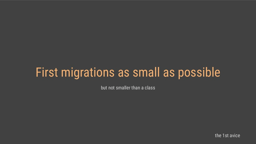 First migrations as small as possible but not s...