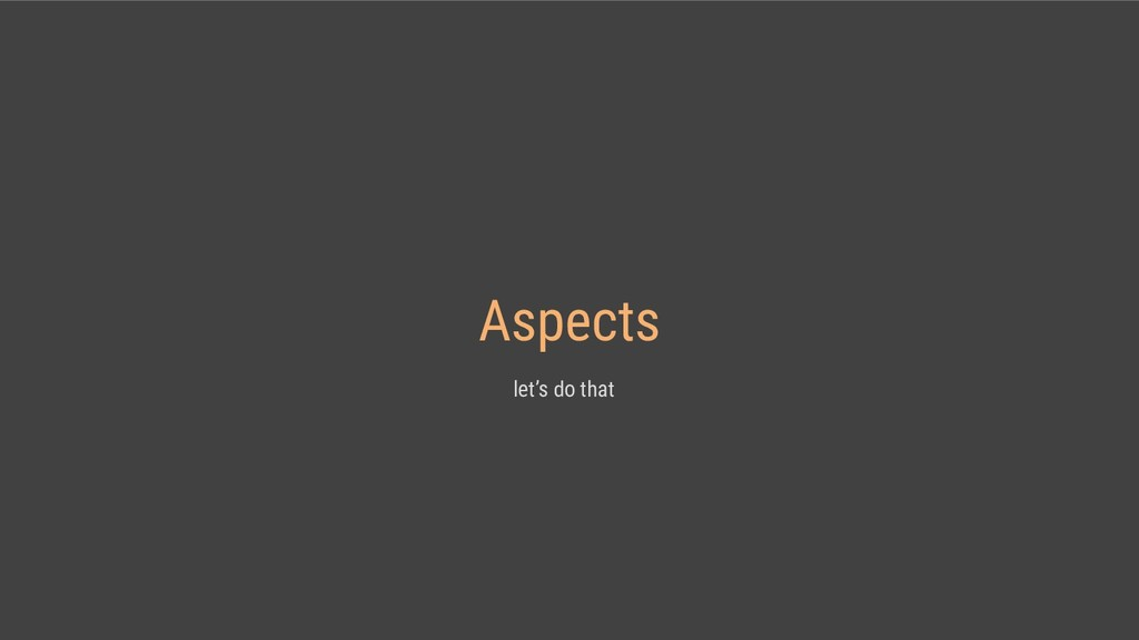 Aspects let's do that