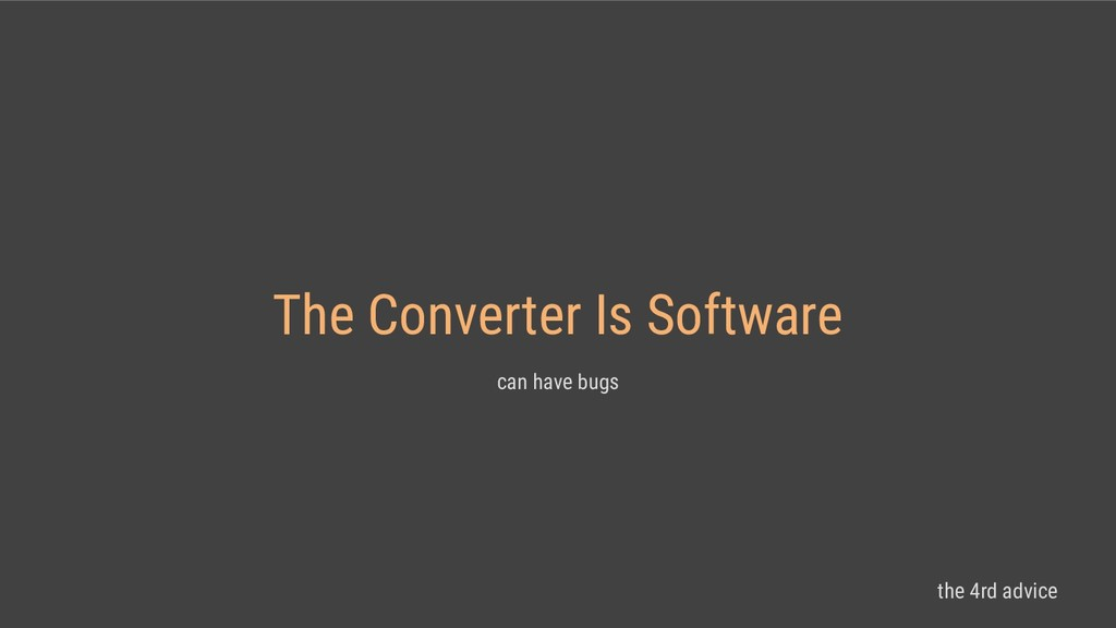 The Converter Is Software can have bugs the 4rd...
