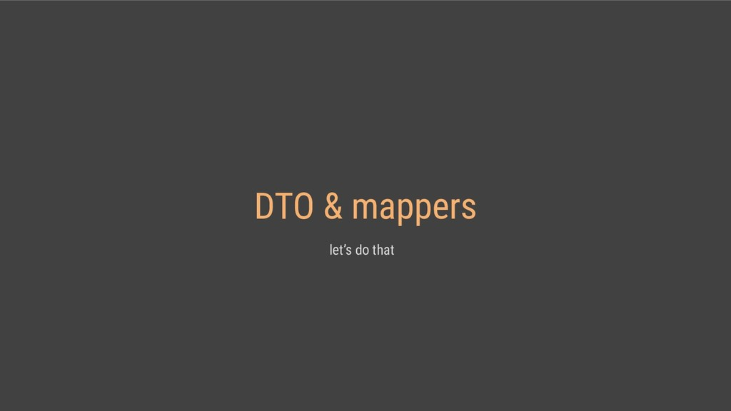 DTO & mappers let's do that