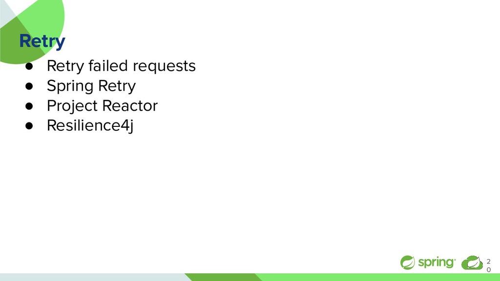 Retry ● Retry failed requests ● Spring Retry ● ...