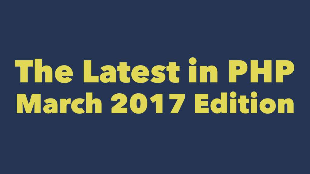 The Latest in PHP March 2017 Edition