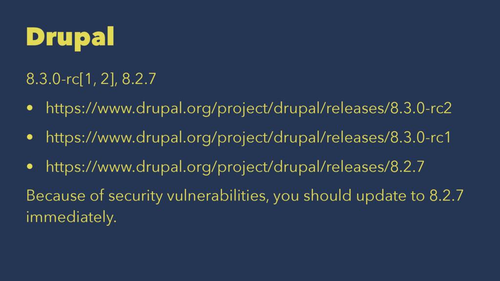 Drupal 8.3.0-rc[1, 2], 8.2.7 • https://www.drup...