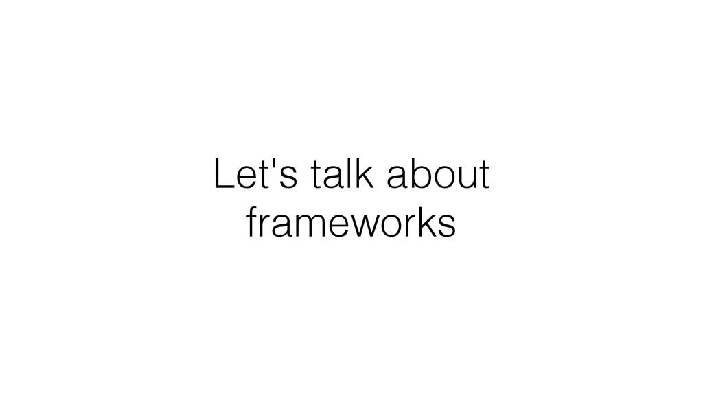 Let's talk about frameworks