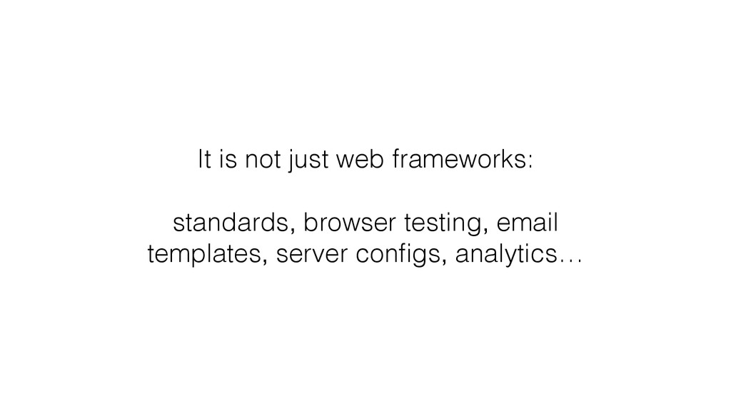 It is not just web frameworks: standards, brows...
