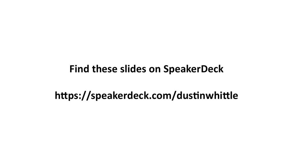 Find these slides on SpeakerDeck h*ps://speake...