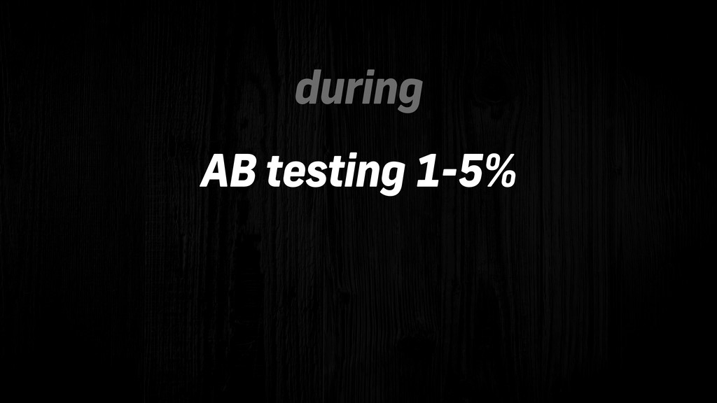 AB testing 1-5% during