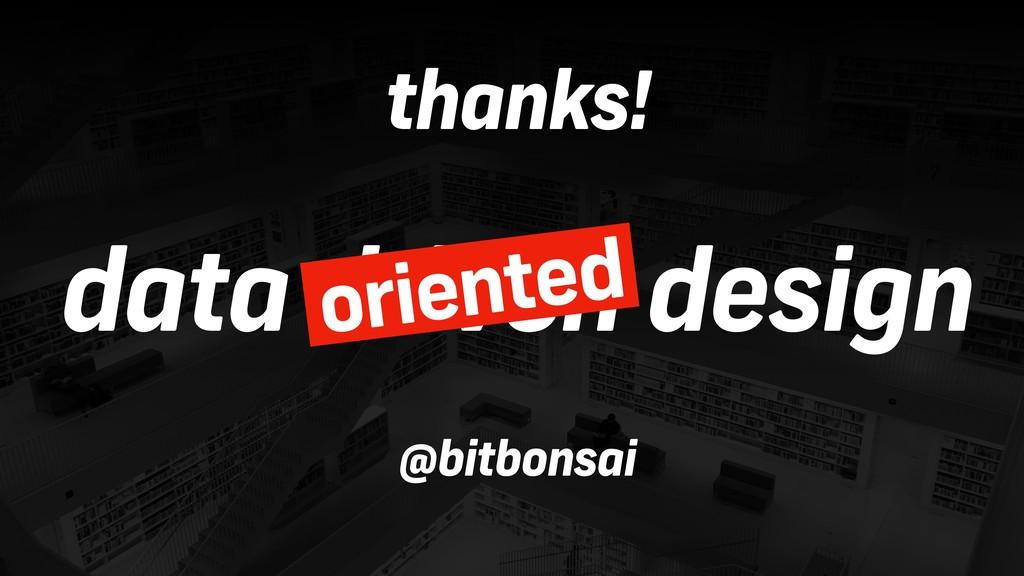 data driven design oriented thanks! @bitbonsai